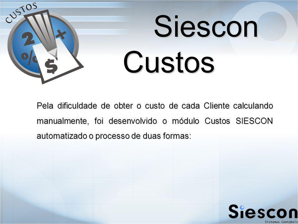 Siescon Custos Siescon Custos Pela dificuldade de obter o custo de cada Cliente calculando manualmente, foi desenvolvido o módulo Custos SIESCON automatizado o processo de duas formas: