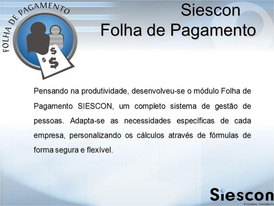 Siescon Folha de Pagamento Pensando na produtividade, desenvolveu-se o módulo Folha de Pagamento SIESCON, um completo sistema de gestão de pessoas.