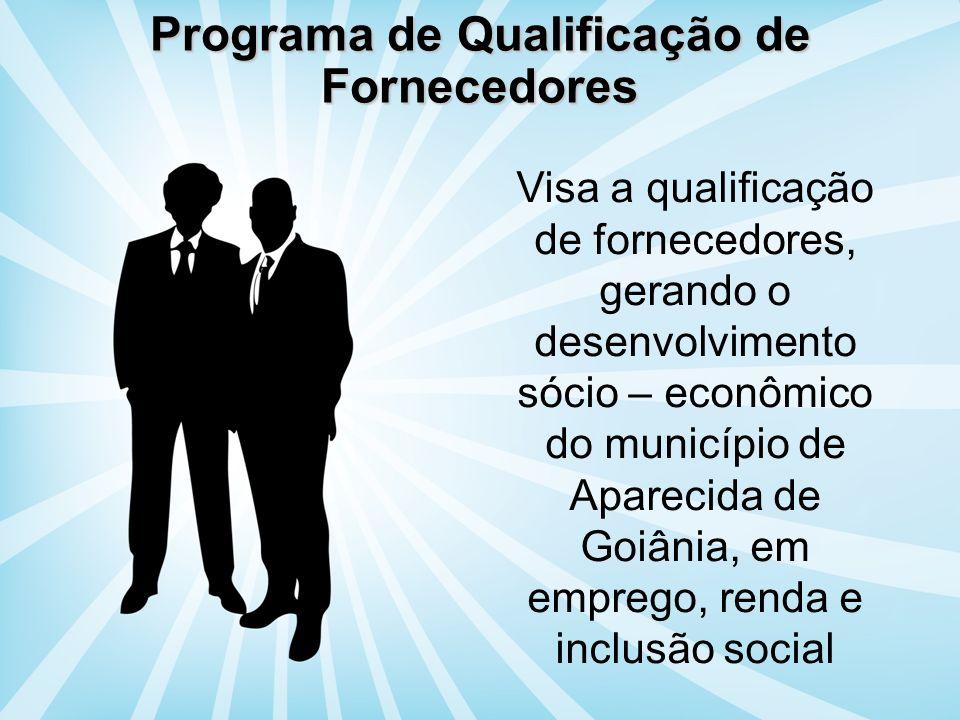 Programa de Qualificação de Fornecedores Visa a qualificação de fornecedores, gerando o desenvolvimento sócio – econômico do município de Aparecida de