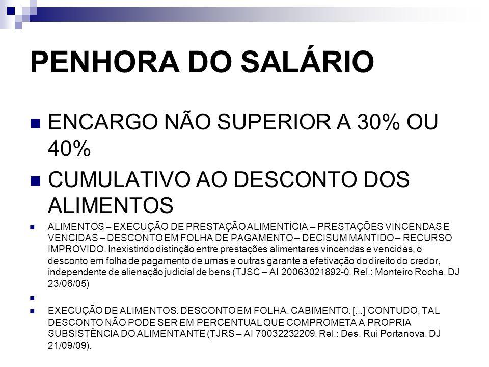 PENHORA DO SALÁRIO ENCARGO NÃO SUPERIOR A 30% OU 40% CUMULATIVO AO DESCONTO DOS ALIMENTOS ALIMENTOS – EXECUÇÃO DE PRESTAÇÃO ALIMENTÍCIA – PRESTAÇÕES V