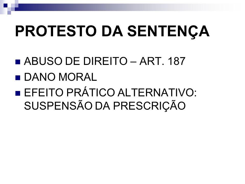 PROTESTO DA SENTENÇA ABUSO DE DIREITO – ART. 187 DANO MORAL EFEITO PRÁTICO ALTERNATIVO: SUSPENSÃO DA PRESCRIÇÃO