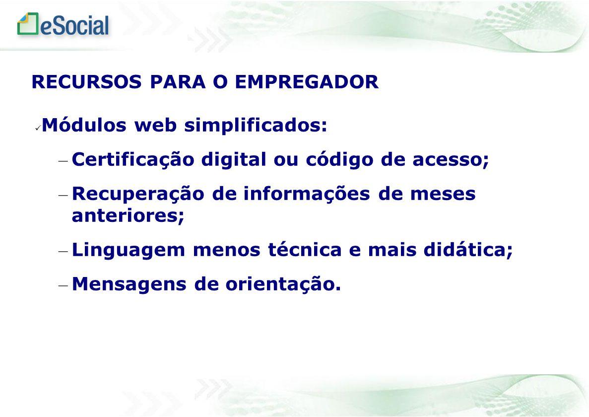 Módulos web simplificados: – Certificação digital ou código de acesso; – Recuperação de informações de meses anteriores; – Linguagem menos técnica e m