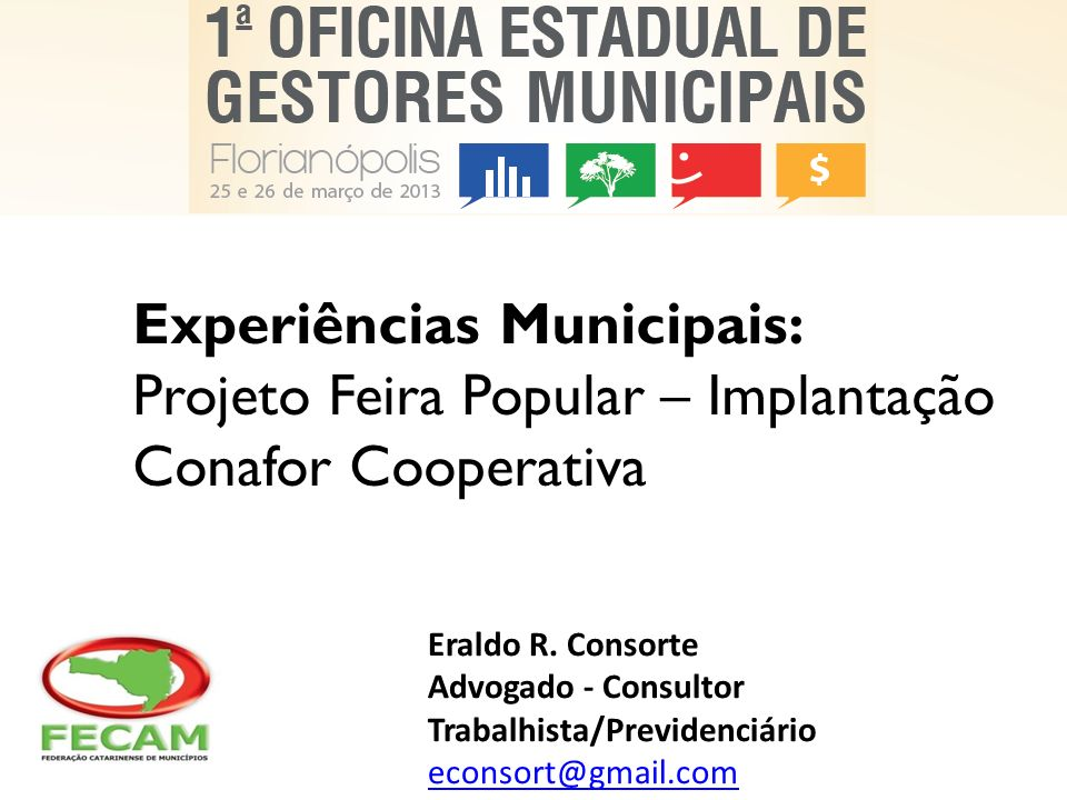 Experiências Municipais: Projeto Feira Popular – Implantação Conafor Cooperativa Eraldo R. Consorte Advogado - Consultor Trabalhista/Previdenciário ec