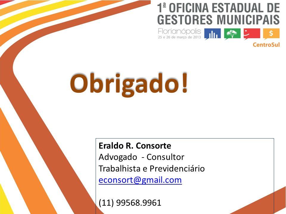 Obrigado! Eraldo R. Consorte Advogado - Consultor Trabalhista e Previdenciário econsort@gmail.com (11) 99568.9961