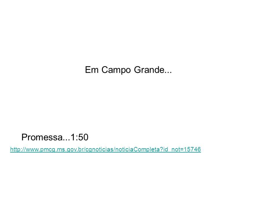 Em Campo Grande... http://www.pmcg.ms.gov.br/cgnoticias/noticiaCompleta?id_not=15746 Promessa...1:50
