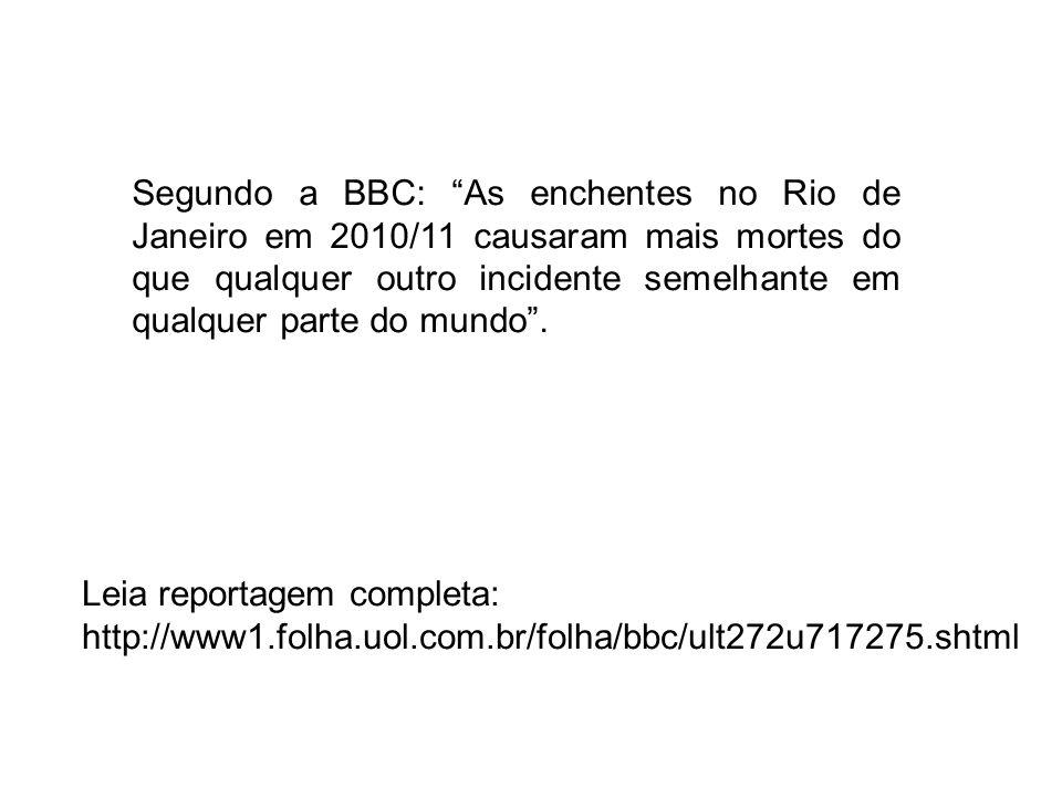 Leia reportagem completa: http://www1.folha.uol.com.br/folha/bbc/ult272u717275.shtml Segundo a BBC: As enchentes no Rio de Janeiro em 2010/11 causaram