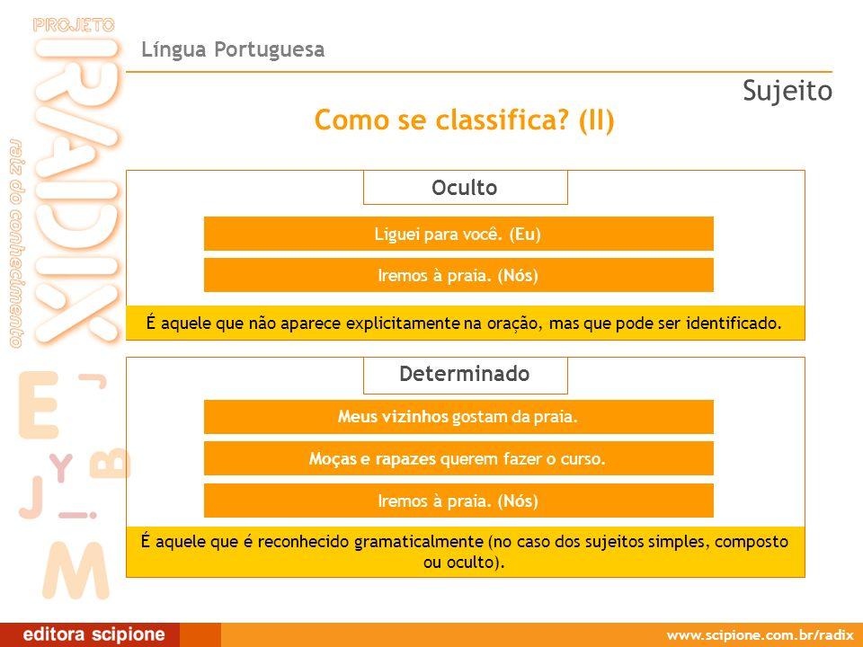 Língua Portuguesa www.scipione.com.br/radix Como se classifica? (II) Oculto É aquele que não aparece explicitamente na oração, mas que pode ser identi