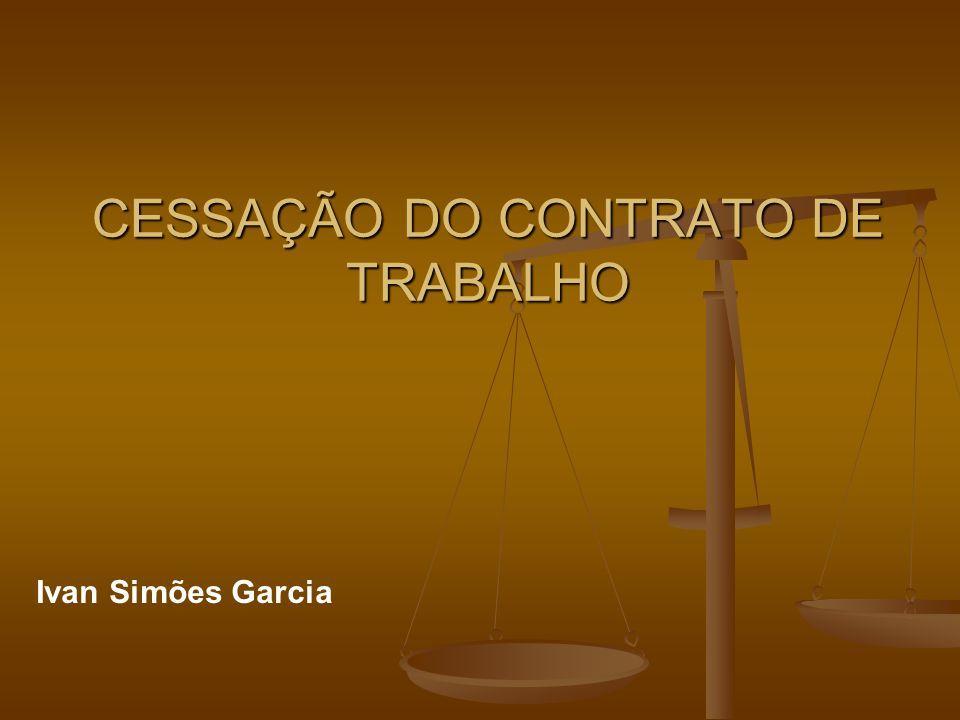 CESSAÇÃO DO CONTRATO DE TRABALHO Ivan Simões Garcia
