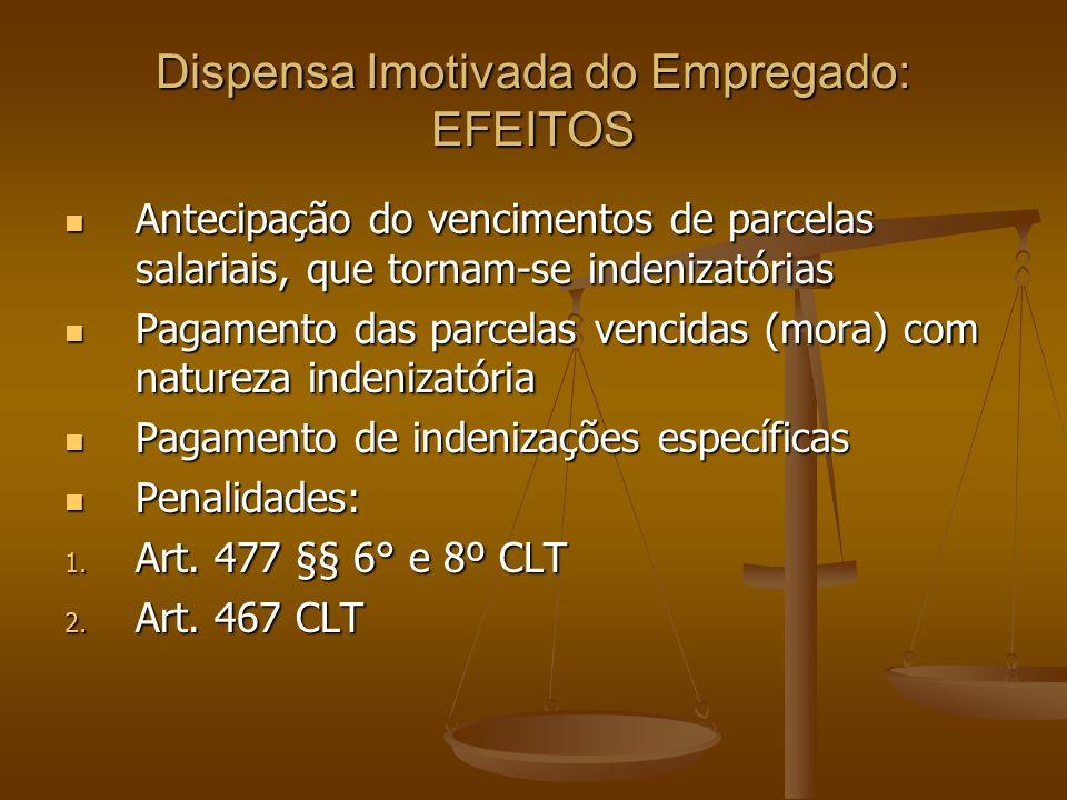 Dispensa Imotivada do Empregado: EFEITOS Antecipação do vencimentos de parcelas salariais, que tornam-se indenizatórias Antecipação do vencimentos de