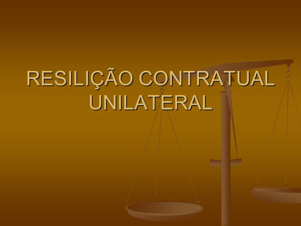 RESILIÇÃO CONTRATUAL UNILATERAL