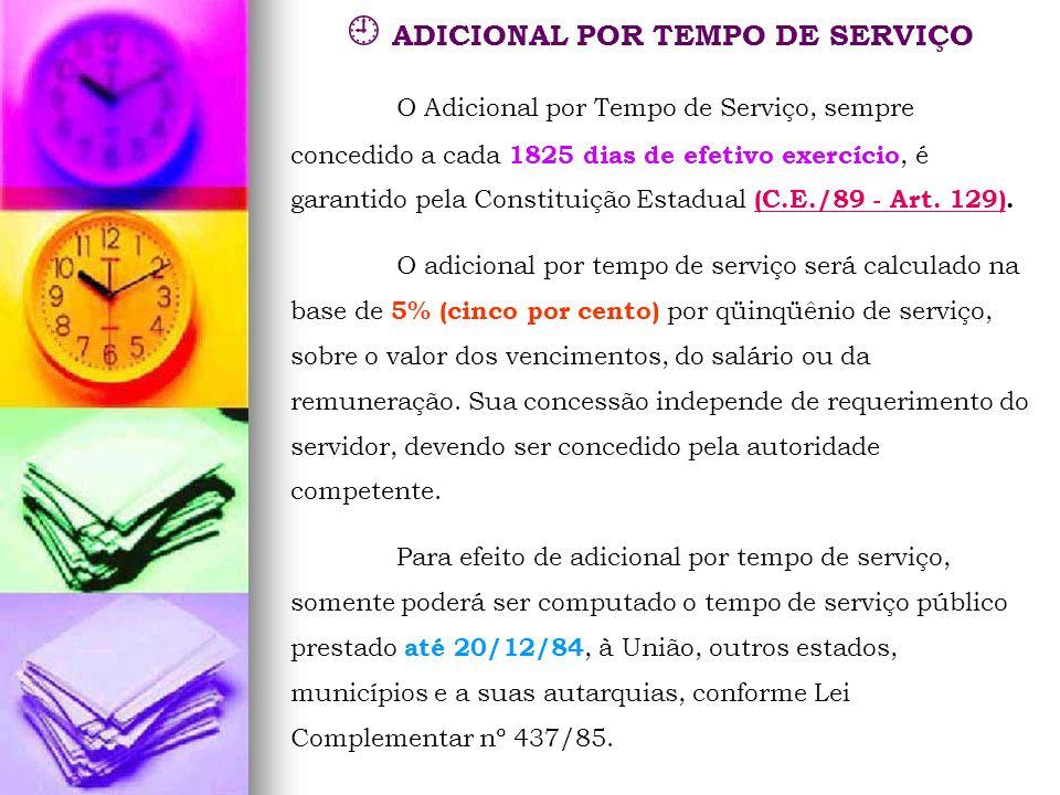 ADICIONAL POR TEMPO DE SERVIÇO O Adicional por Tempo de Serviço, sempre concedido a cada 1825 dias de efetivo exercício, é garantido pela Constituição