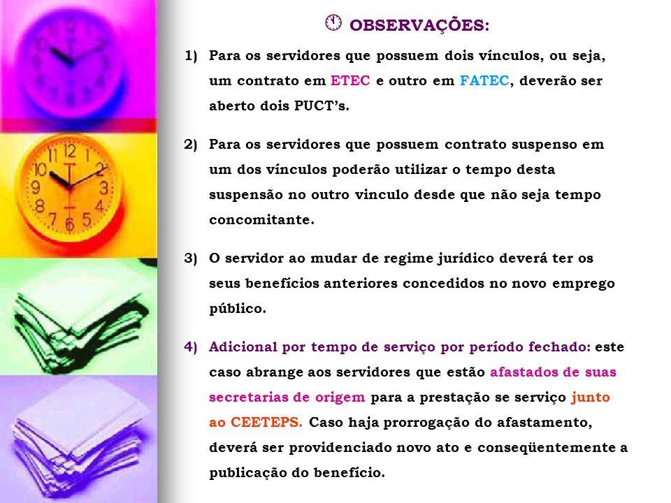 OBSERVAÇÕES: 1)Para os servidores que possuem dois vínculos, ou seja, um contrato em ETEC e outro em FATEC, deverão ser aberto dois PUCTs. 2)Para os s