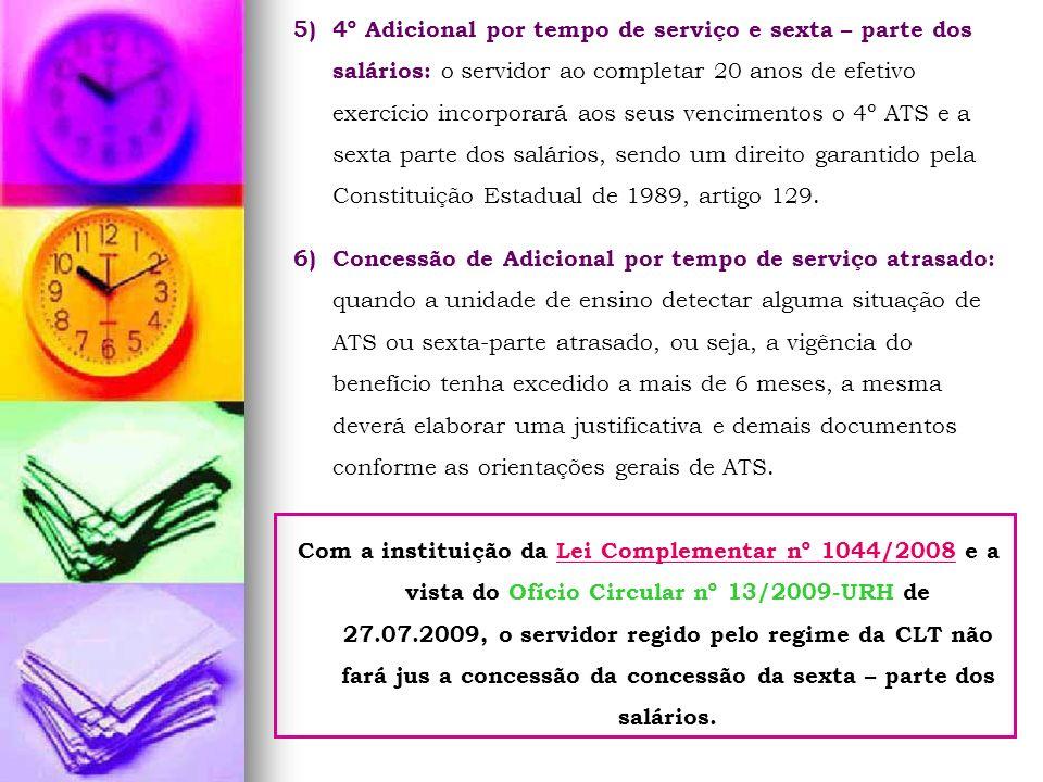 5)4º Adicional por tempo de serviço e sexta – parte dos salários: o servidor ao completar 20 anos de efetivo exercício incorporará aos seus vencimento