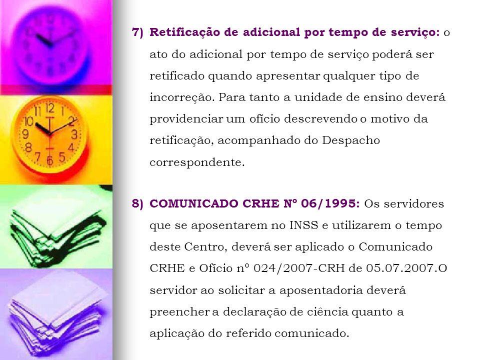 7)Retificação de adicional por tempo de serviço: o ato do adicional por tempo de serviço poderá ser retificado quando apresentar qualquer tipo de inco