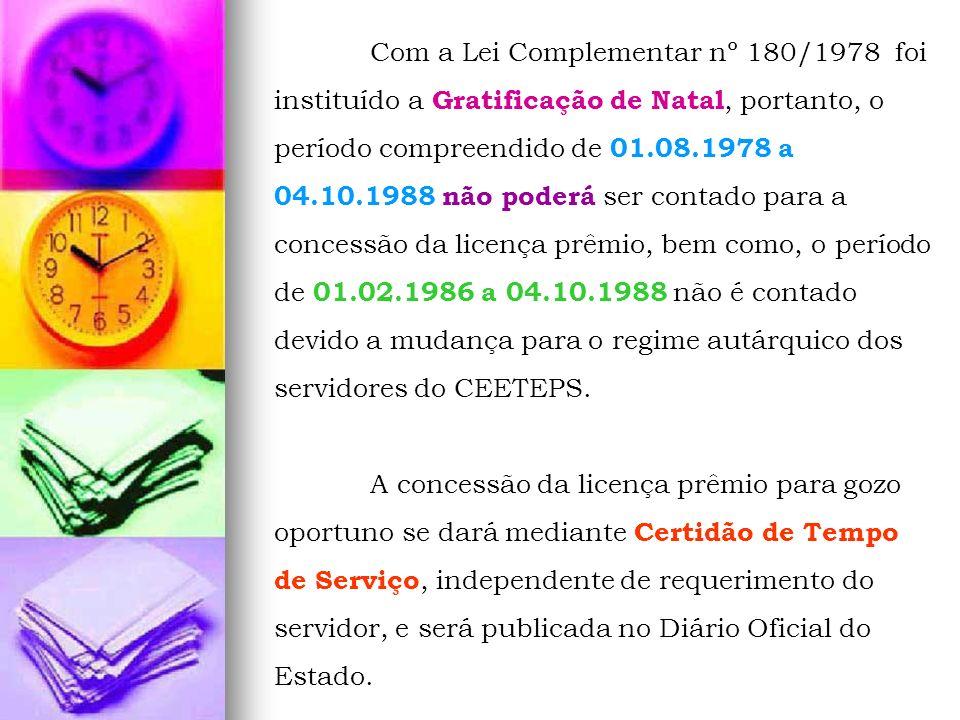 Com a Lei Complementar nº 180/1978 foi instituído a Gratificação de Natal, portanto, o período compreendido de 01.08.1978 a 04.10.1988 não poderá ser