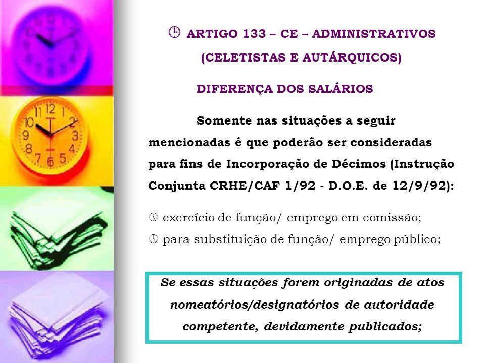 ARTIGO 133 – CE – ADMINISTRATIVOS (CELETISTAS E AUTÁRQUICOS) DIFERENÇA DOS SALÁRIOS Somente nas situações a seguir mencionadas é que poderão ser consi