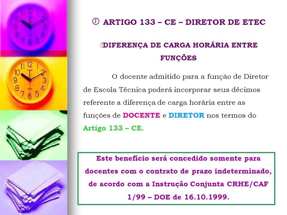 ARTIGO 133 – CE – DIRETOR DE ETEC DIFERENÇA DE CARGA HORÁRIA ENTRE FUNÇÕES O docente admitido para a função de Diretor de Escola Técnica poderá incorp