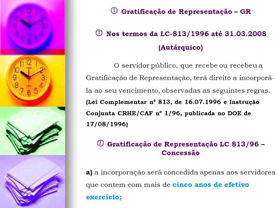 Gratificação de Representação – GR Nos termos da LC-813/1996 até 31.03.2008 (Autárquico) O servidor público, que recebe ou recebeu a Gratificação de R