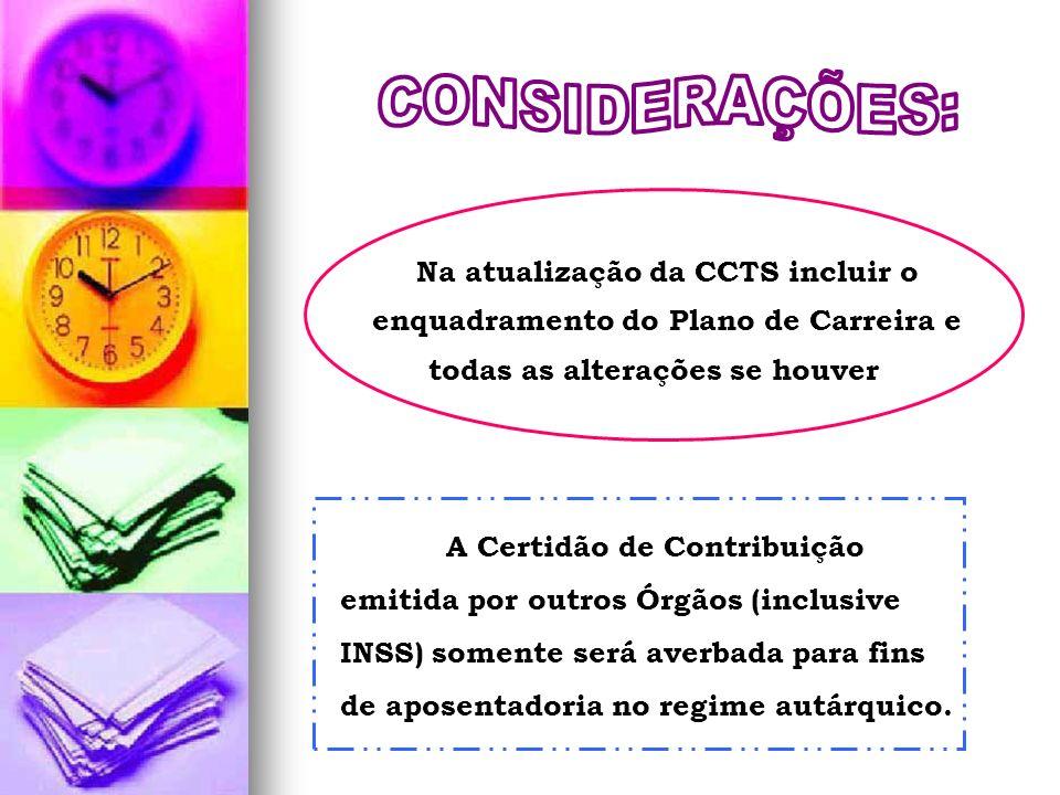 Na atualização da CCTS incluir o enquadramento do Plano de Carreira e todas as alterações se houver A Certidão de Contribuição emitida por outros Órgã