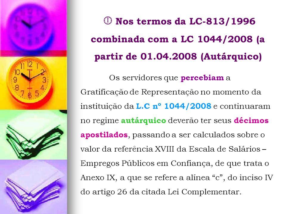 Nos termos da LC-813/1996 combinada com a LC 1044/2008 (a partir de 01.04.2008 (Autárquico) Os servidores que percebiam a Gratificação de Representaçã