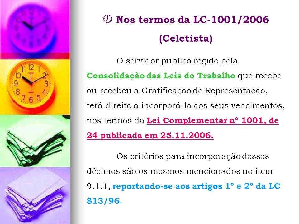 Nos termos da LC-1001/2006 (Celetista) O servidor público regido pela Consolidação das Leis do Trabalho que recebe ou recebeu a Gratificação de Repres