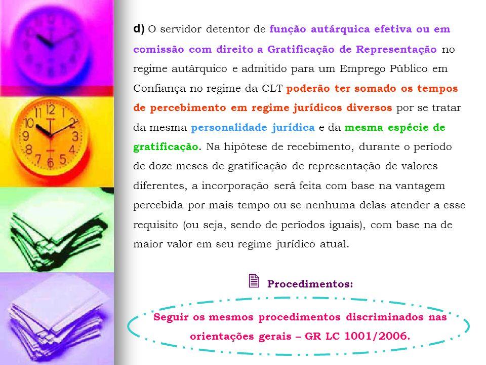 d) O servidor detentor de função autárquica efetiva ou em comissão com direito a Gratificação de Representação no regime autárquico e admitido para um