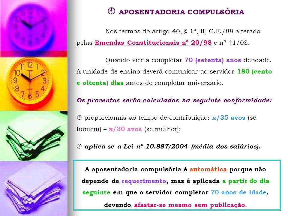 APOSENTADORIA COMPULSÓRIA Nos termos do artigo 40, § 1º, II, C.F./88 alterado pelas Emendas Constitucionais nº 20/98 e nº 41/03. Emendas Constituciona