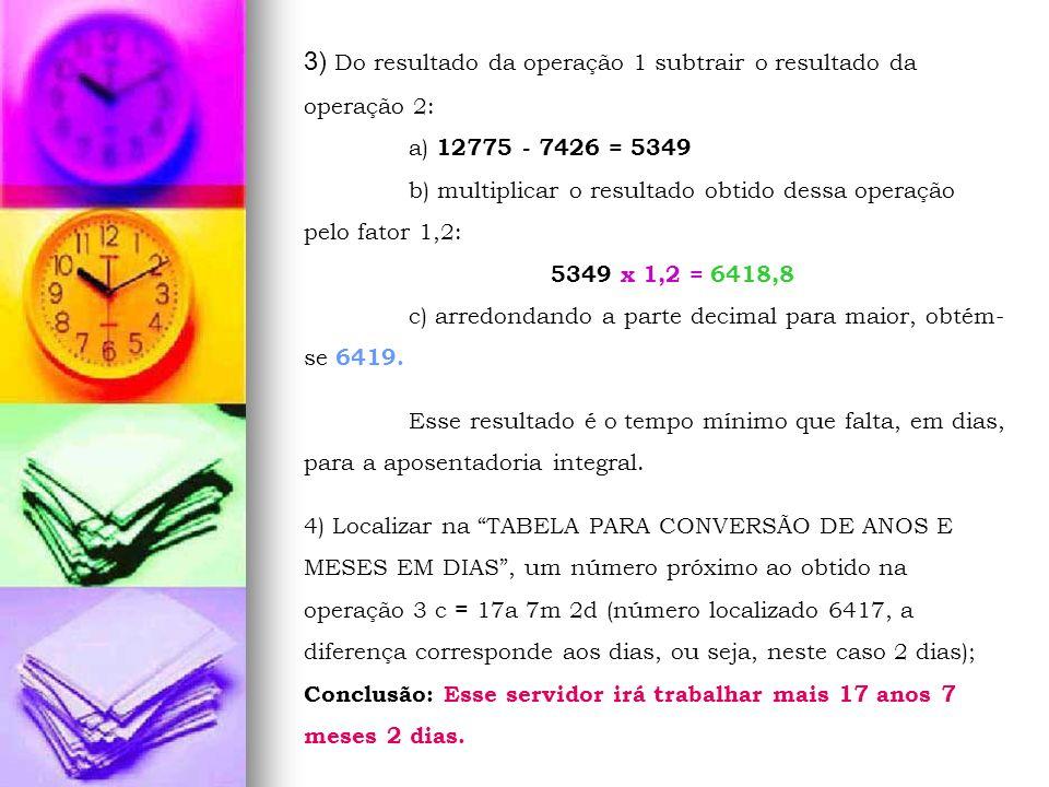 3) Do resultado da operação 1 subtrair o resultado da operação 2: a) 12775 - 7426 = 5349 b) multiplicar o resultado obtido dessa operação pelo fator 1