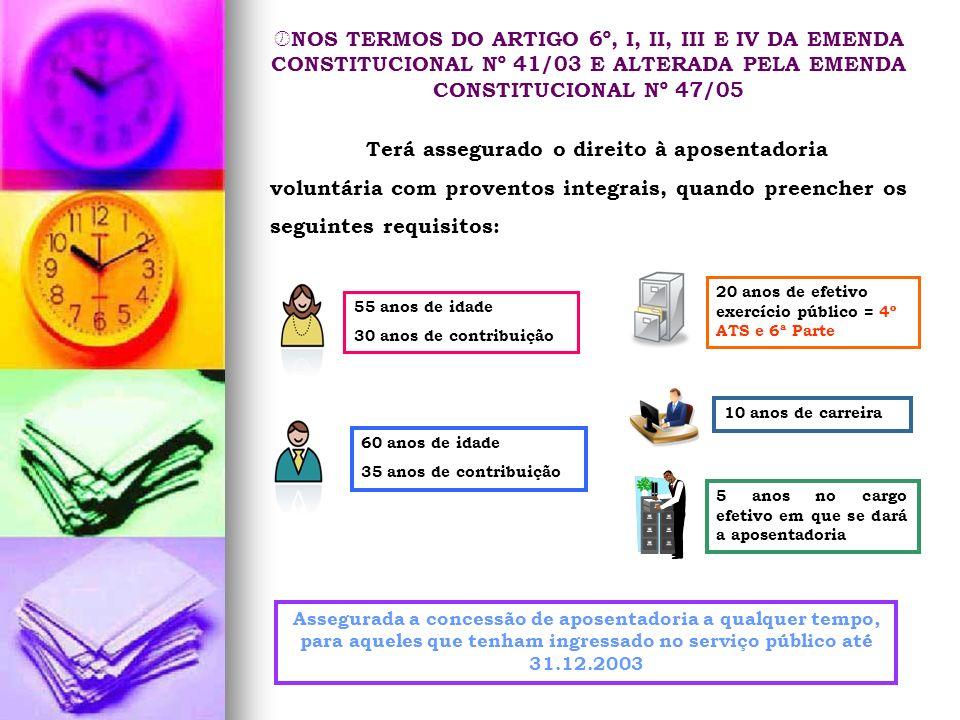 NOS TERMOS DO ARTIGO 6º, I, II, III E IV DA EMENDA CONSTITUCIONAL Nº 41/03 E ALTERADA PELA EMENDA CONSTITUCIONAL Nº 47/05 Terá assegurado o direito à