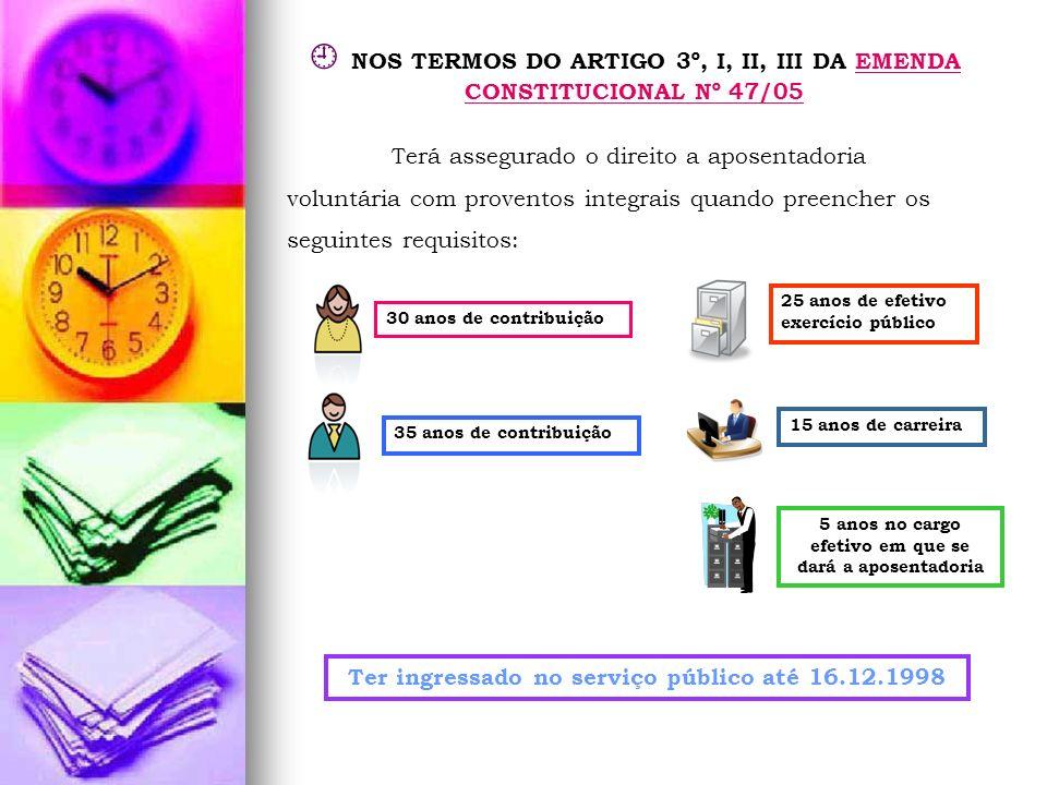 NOS TERMOS DO ARTIGO 3º, I, II, III DA EMENDA CONSTITUCIONAL Nº 47/05EMENDA CONSTITUCIONAL Nº 47/05 Terá assegurado o direito a aposentadoria voluntár