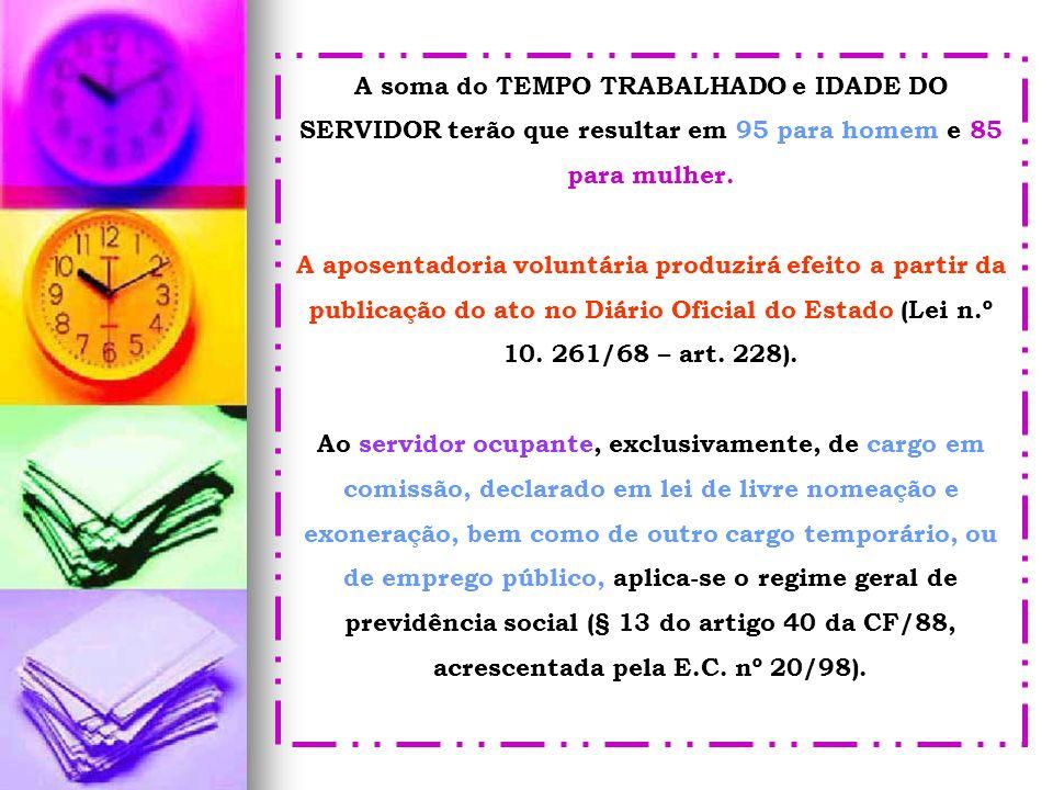 A soma do TEMPO TRABALHADO e IDADE DO SERVIDOR terão que resultar em 95 para homem e 85 para mulher. A aposentadoria voluntária produzirá efeito a par