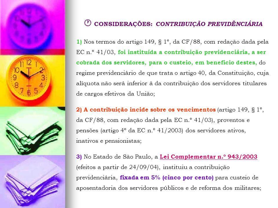 CONSIDERAÇÕES: CONTRIBUIÇÃO PREVIDÊNCIÁRIA 1) Nos termos do artigo 149, § 1º, da CF/88, com redação dada pela EC n.º 41/03, foi instituída a contribui