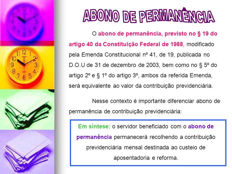 O abono de permanência, previsto no § 19 do artigo 40 da Constituição Federal de 1988, modificado pela Emenda Constitucional nº 41, de 19, publicada n
