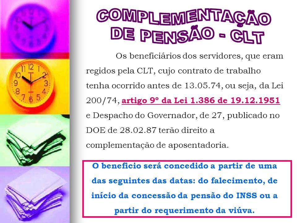 Os beneficiários dos servidores, que eram regidos pela CLT, cujo contrato de trabalho tenha ocorrido antes de 13.05.74, ou seja, da Lei 200/74, artigo