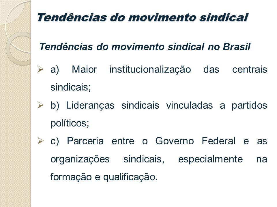 a) Maior institucionalização das centrais sindicais; b) Lideranças sindicais vinculadas a partidos políticos; c) Parceria entre o Governo Federal e as organizações sindicais, especialmente na formação e qualificação.