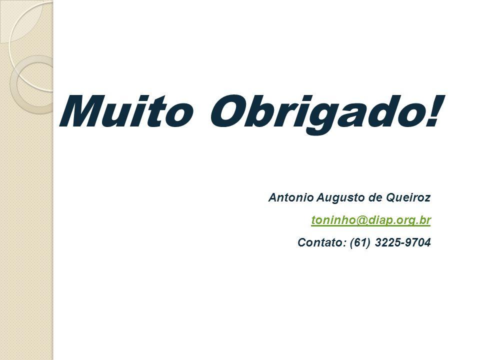 Antonio Augusto de Queiroz toninho@diap.org.br Contato: (61) 3225-9704 Muito Obrigado!