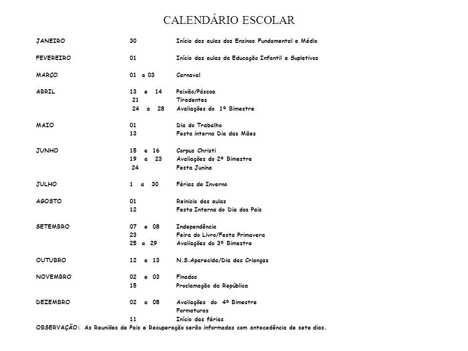 CALENDÁRIO ESCOLAR JANEIRO30Início das aulas dos Ensinos Fundamental e Médio FEVEREIRO01Início das aulas da Educação Infantil e Supletivos MARÇO01 a 0