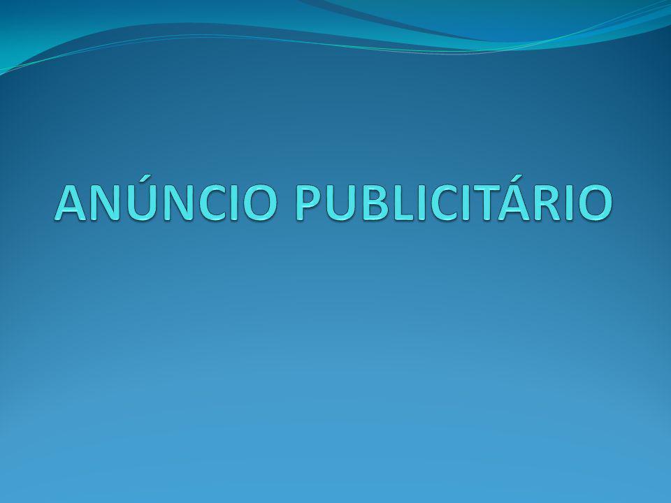 OS ANÚNCIOS PUBLICITÁRIOS, GERALMENTE, REUNEM DE MANEIRA HARMÔNICA DOIS TIPOS DE MENSAGENS: VERBAL (AS PALAVRAS, EXPRESSÕES, FRASES) E AS IMAGENS.