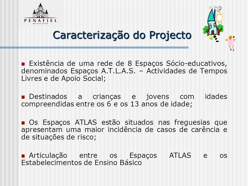 Caracterização do Projecto Existência de uma rede de Espaços Sócio-educativos, denominados Espaços A.T.L.A.S. – Actividades de Tempos Livres e de Apoi