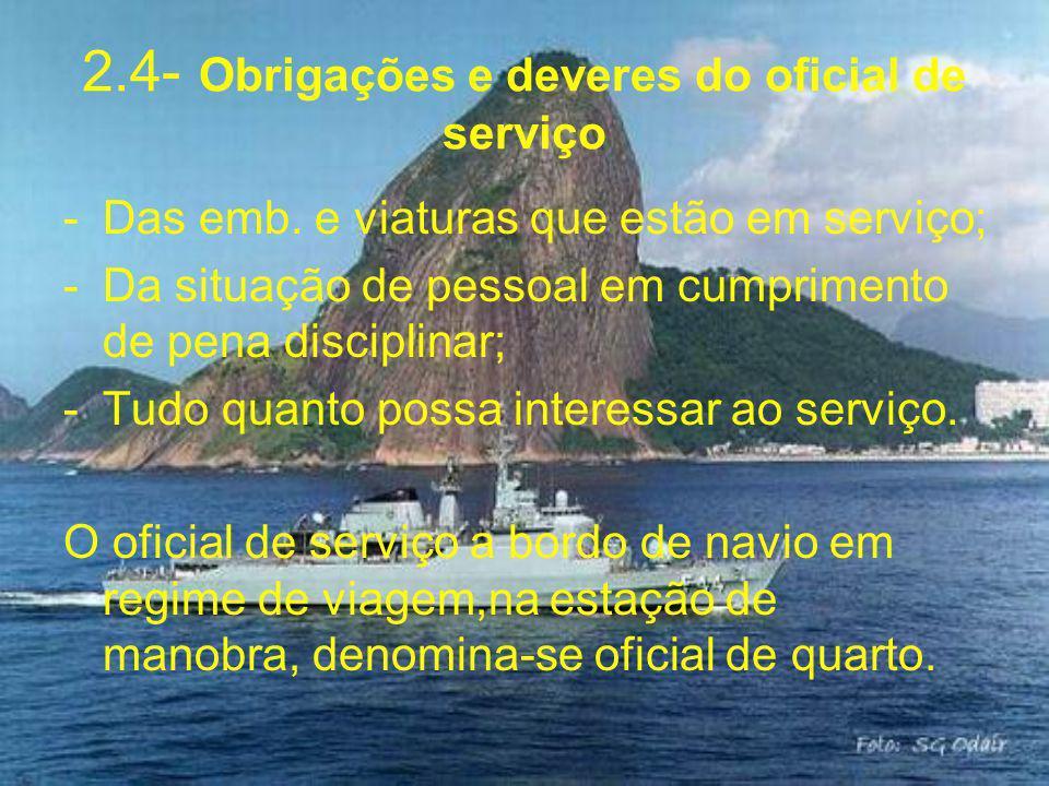 2.4- Obrigações e deveres do oficial de serviço -Das emb. e viaturas que estão em serviço; -Da situação de pessoal em cumprimento de pena disciplinar;