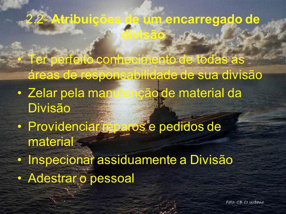 2.2- Atribuições de um encarregado de divisão Ter perfeito conhecimento de todas as áreas de responsabilidade de sua divisão Zelar pela manutenção de