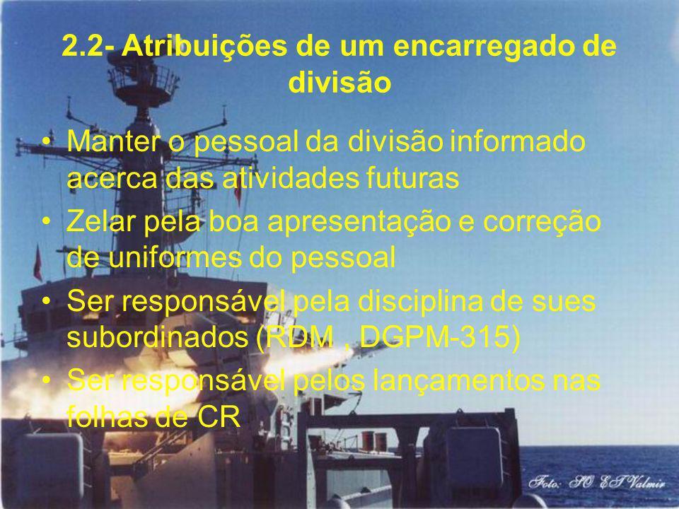 2.2- Atribuições de um encarregado de divisão Manter o pessoal da divisão informado acerca das atividades futuras Zelar pela boa apresentação e correç
