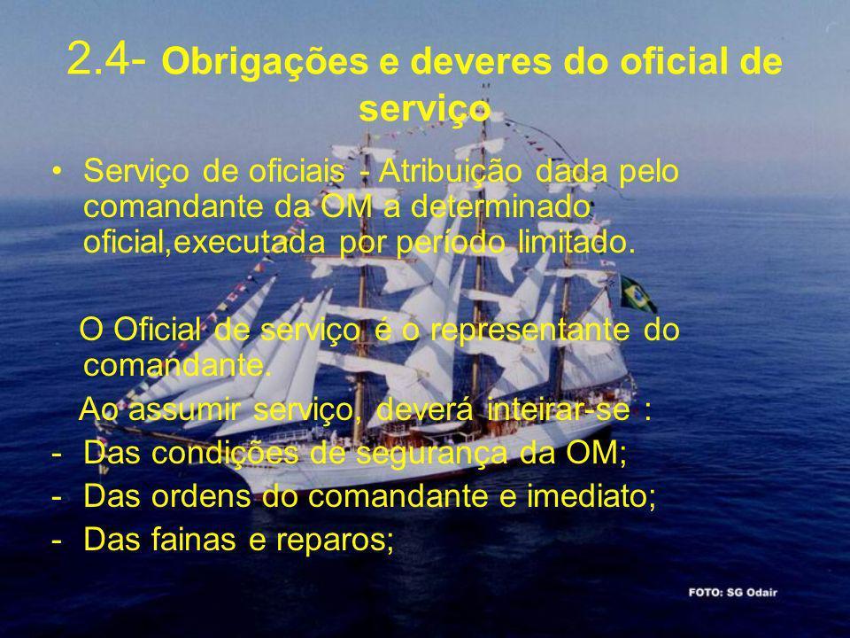 2.4- Obrigações e deveres do oficial de serviço Serviço de oficiais - Atribuição dada pelo comandante da OM a determinado oficial,executada por períod