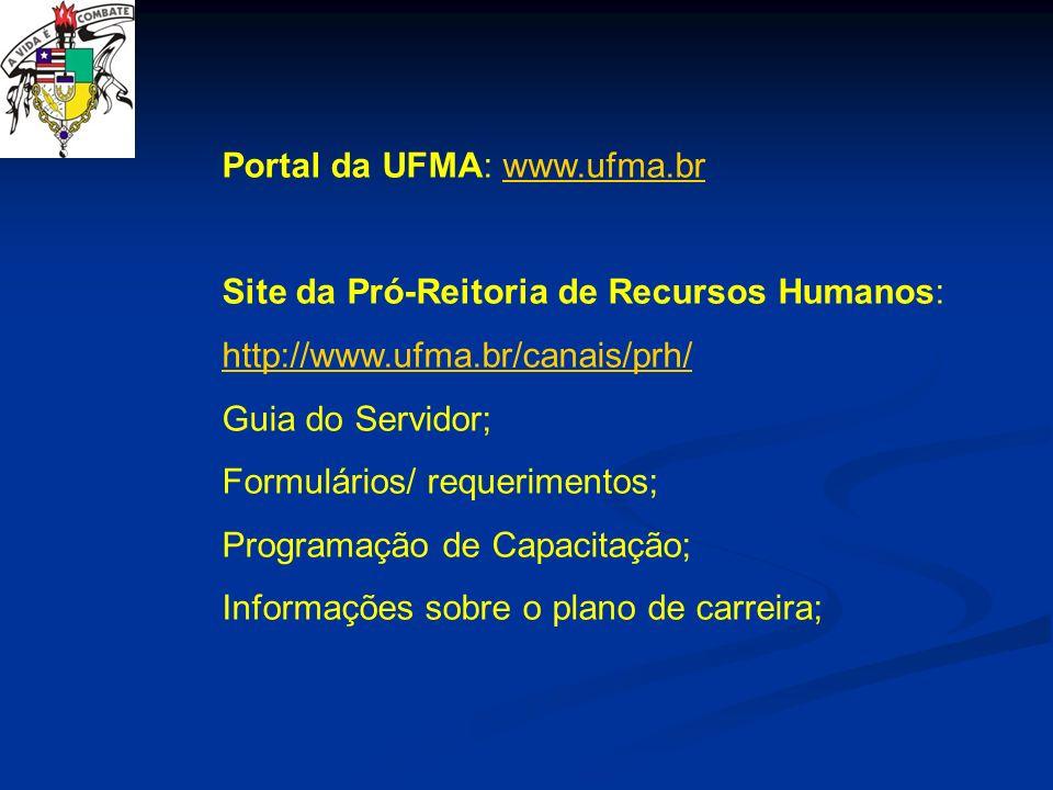 Portal da UFMA: www.ufma.brwww.ufma.br Site da Pró-Reitoria de Recursos Humanos: http://www.ufma.br/canais/prh/ Guia do Servidor; Formulários/ requeri