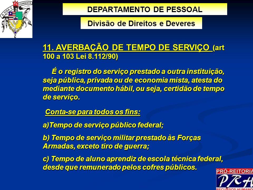 11. AVERBAÇÃO DE TEMPO DE SERVIÇO (art 100 a 103 Lei 8.112/90) É o registro do serviço prestado a outra instituição, seja pública, privada ou de econo