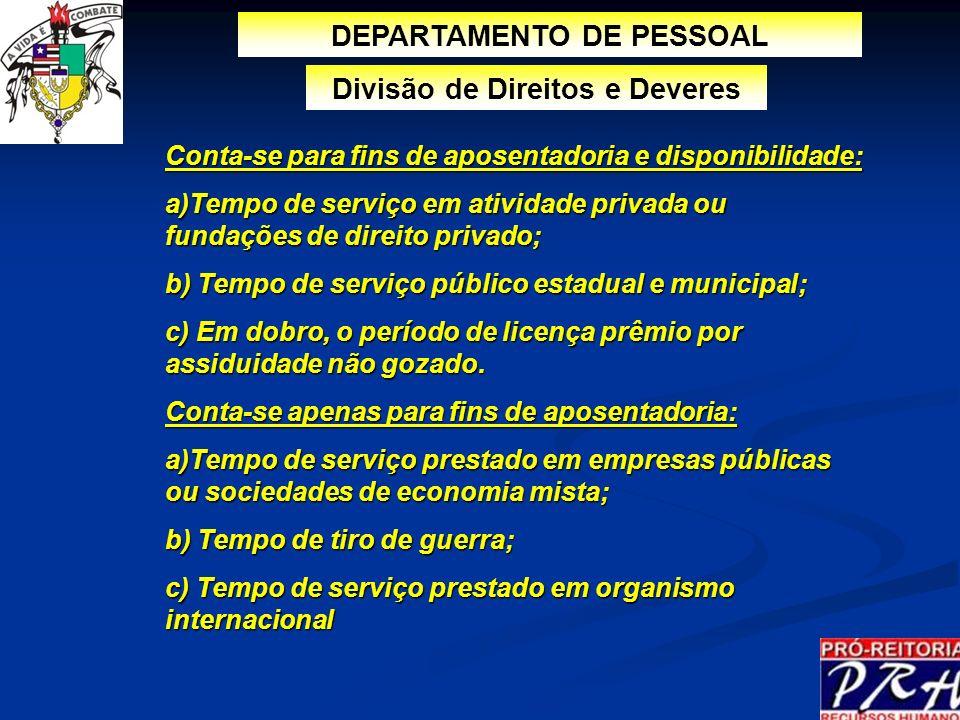 Conta-se para fins de aposentadoria e disponibilidade: a)Tempo de serviço em atividade privada ou fundações de direito privado; b) Tempo de serviço pú