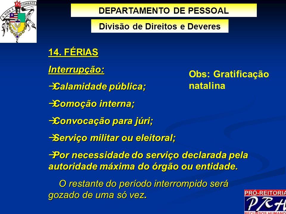 14. FÉRIAS Interrupção: Calamidade pública; Calamidade pública; Comoção interna; Comoção interna; Convocação para júri; Convocação para júri; Serviço