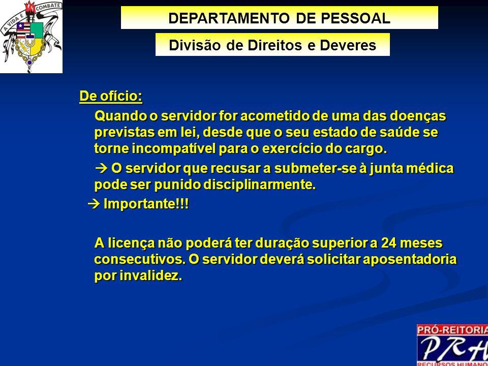 De ofício: De ofício: Quando o servidor for acometido de uma das doenças previstas em lei, desde que o seu estado de saúde se torne incompatível para