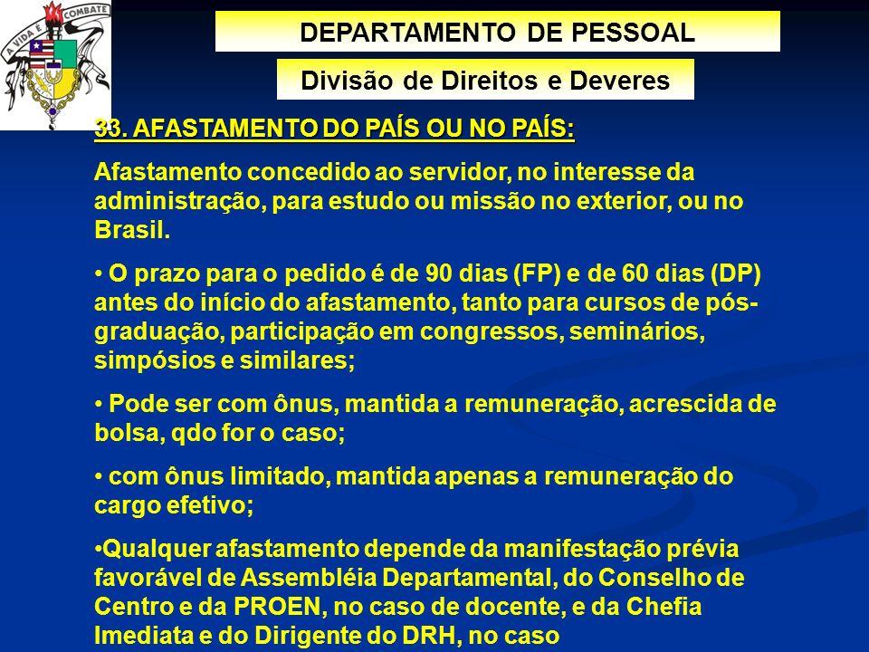 DEPARTAMENTO DE PESSOAL Divisão de Direitos e Deveres 33. AFASTAMENTO DO PAÍS OU NO PAÍS: Afastamento concedido ao servidor, no interesse da administr