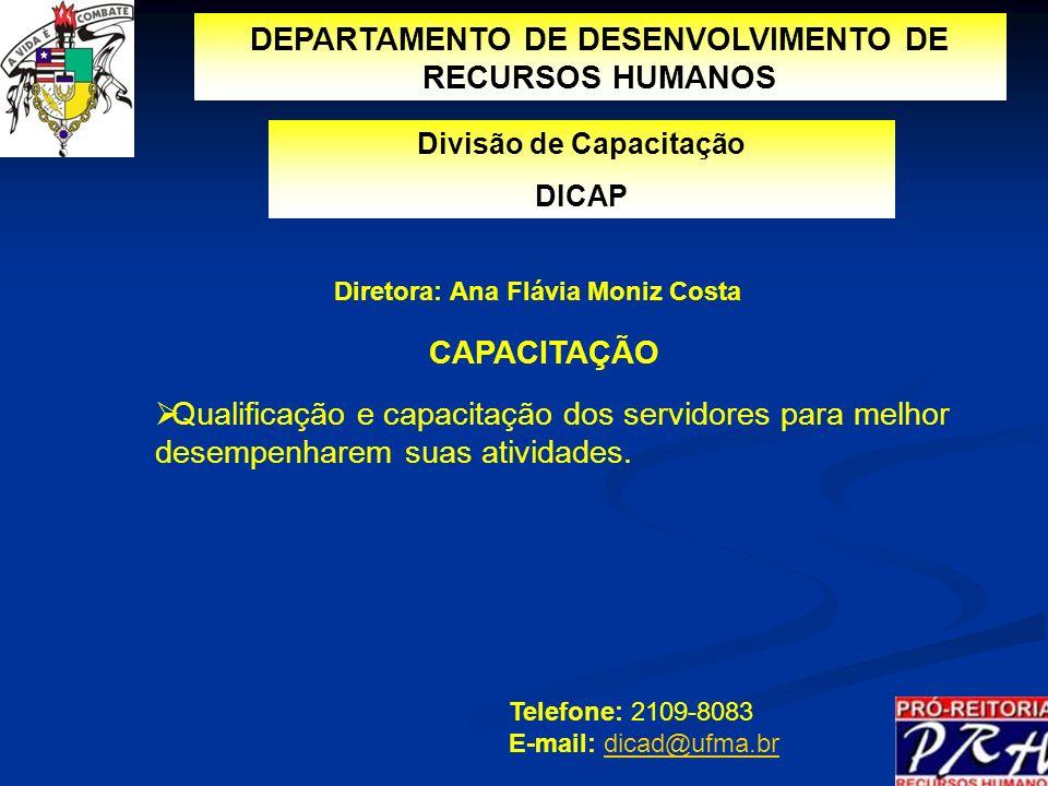 Divisão de Capacitação DICAP CAPACITAÇÃO Qualificação e capacitação dos servidores para melhor desempenharem suas atividades. Telefone: 2109-8083 E-ma